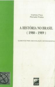 Capa para A História no Brasil (1980-1989) - Vol.1: elementos para uma avaliação historiográfica