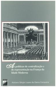 Capa para As Políticas de Centralização e Representação na França da Idade Moderna