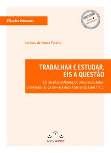 Capa para Trabalhar e Estudar, Eis a Questão: Os desafios enfrentados pelos estudantes trabalhadores da Universidade Federal de Ouro Preto