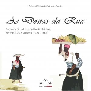 Capa para As Donas da Rua: comerciantes de descendência africana em Vila Rica e Mariana (1720-1800)